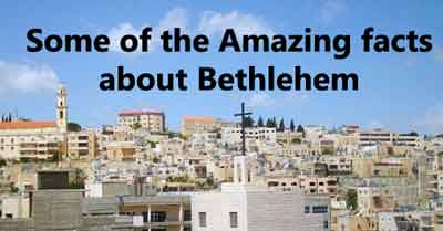 Some of the Amazing facts about Bethlehem