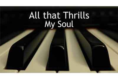 All that thrills my soul lyrics