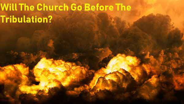 Will The Church Go Before The Tribulation?