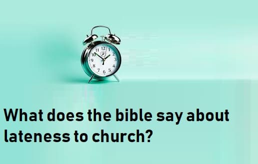 what does the bible say about lateness to church?