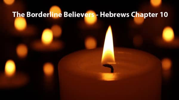 The Borderline Believers - Hebrews Chapter 10
