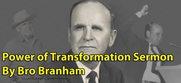 Power of Transformation Sermon By Bro Branham