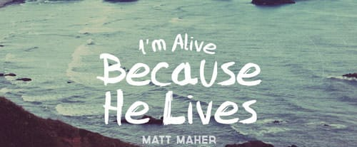 Because He Lives (Amen) lyrics -Matt Maher