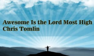 Awesome Is the Lord Most High - Chris Tomlin