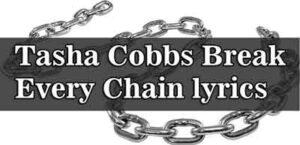 Tasha Cobbs Break Every Chain lyrics