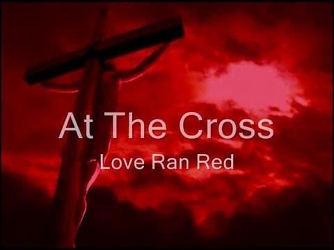 At the Cross (Love Ran Red) Lyrics,Chords,Songwriter
