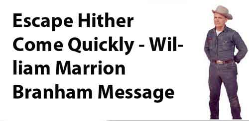 Escape Hither Come Quickly - William Marrion Branham Message
