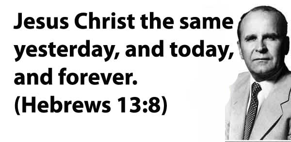 Jesus Christ the same yesterday, and today, and forever. (Hebrews 13:8)