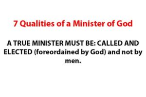 A TRUE MINISTER MUST BE: CALLED AND ELECTED (foreordained by God) and not by men.