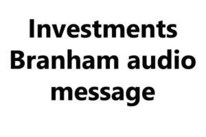 Investments Branham audio message