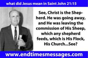 See, Christ is the Shepherd. He was going away, and He was leaving the commission of His Sheep, which any shepherd feeds, which is His Flock, His Church...See?
