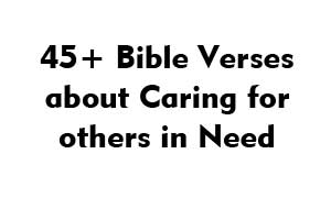 45+ Bible Verses about Caring for others in Need