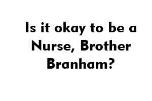 Is it okay to be a Nurse, Brother Branham?