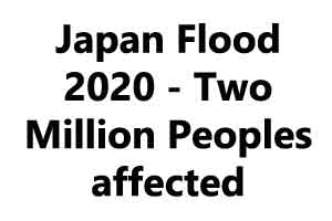 Japan Flood 2020 - Two Million Peoples affected