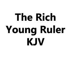 The Rich Young Ruler KJV