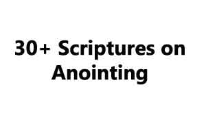 30+ Scriptures on Anointing