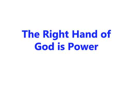 The Right Hand of God is Power